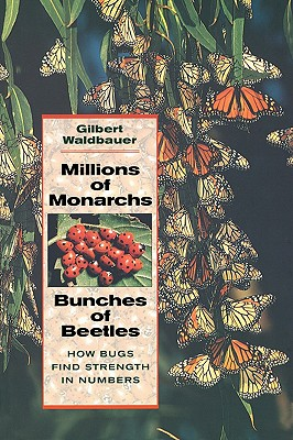 Millions of Monarchs, Bunches of Beetles By Waldbauer, Gilbert