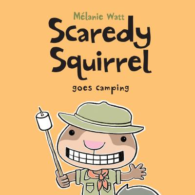 Scaredy Squirrel Goes Camping By Watt, Melanie/ Watt, Melanie (ILT)